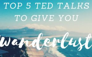 Top 5 travel related TED talks to give you wanderlust