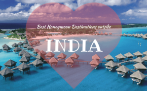Romantic interludes beyond India – 10 Best Honeymoon Destinations outside…
