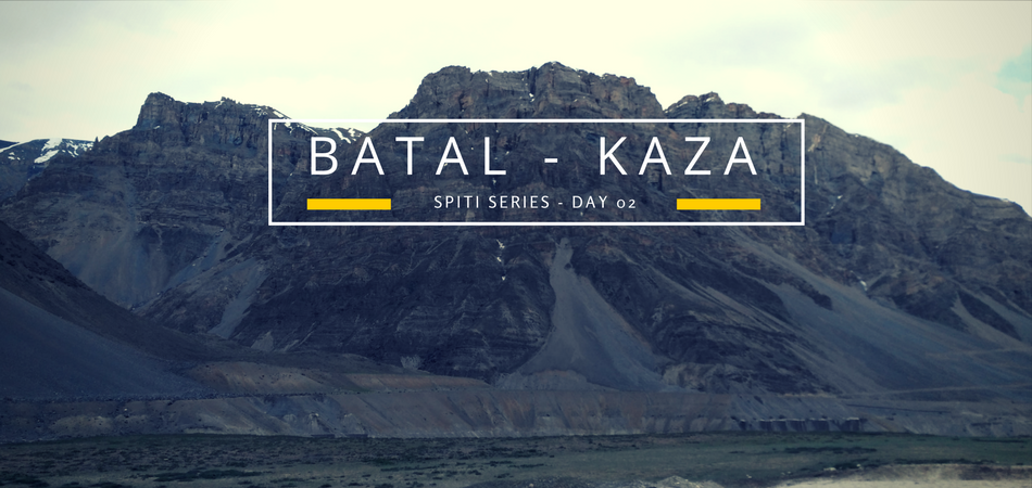 Spiti Series – Day 2 : Journey from Batal to Kaza – Adventures in the Trans-Himalaya!